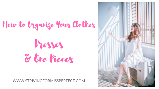 How to Organize Your Clothes – Dresses & Other One pieces –