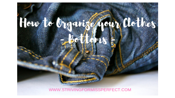 How to organize your clothes – Bottoms –