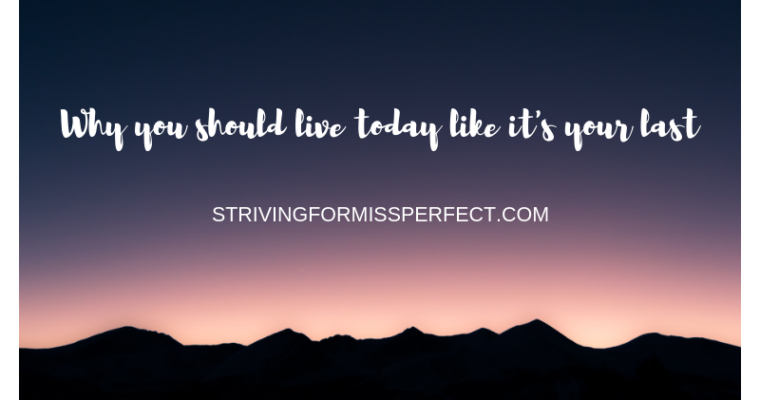 Why you should live today like it's your last