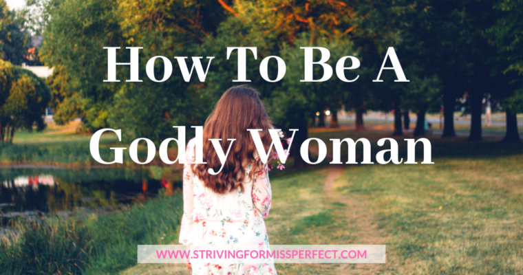 How To Be A Godly Woman